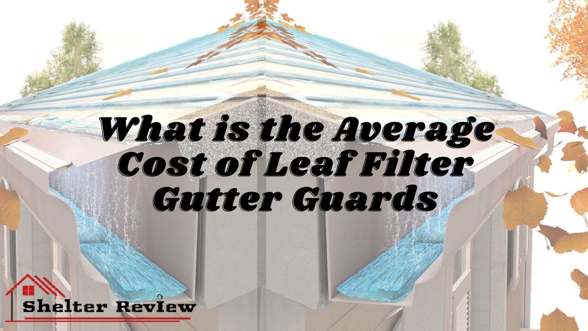 What is the Average Cost of Leaf Filter Gutter Guards